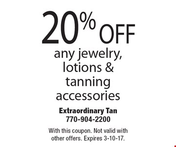 20% OFF any jewelry, lotions & tanning accessories. With this coupon. Not valid with other offers. Expires 3-10-17.