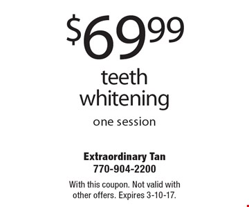 $69.99 teeth whitening one session. With this coupon. Not valid with other offers. Expires 3-10-17.