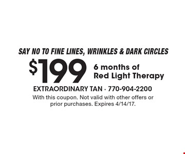 SAY NO TO FINE LINES, WRINKLES & DARK CIRCLES. $199 - 6 months of Red Light Therapy. With this coupon. Not valid with other offers or prior purchases. Expires 4/14/17.