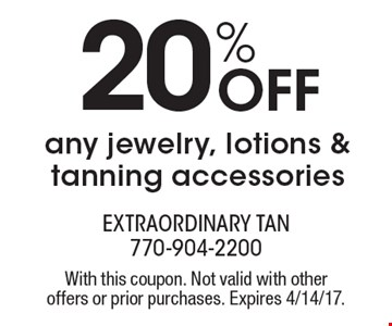20%off any jewelry, lotions & tanning accessories. With this coupon. Not valid with other offers or prior purchases. Expires 4/14/17.