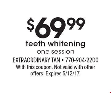 $69.99 teeth whitening. One session. With this coupon. Not valid with other offers. Expires 5/12/17.