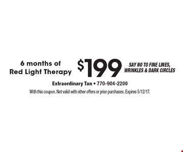$199 6 months of Red Light Therapy. With this coupon. Not valid with other offers or prior purchases. Expires 5/12/17.