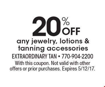 20% Off any jewelry, lotions & tanning accessories. With this coupon. Not valid with other offers or prior purchases. Expires 5/12/17.