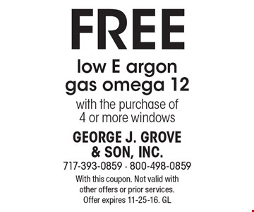 Free low E argon gas omega 12 with the purchase of 4 or more windows. With this coupon. Not valid with other offers or prior services. Offer expires 11-25-16. GL