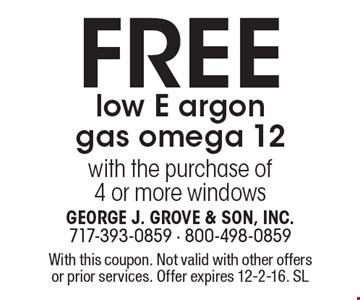 Free low E argon gas omega 12 with the purchase of 4 or more windows. With this coupon. Not valid with other offers or prior services. Offer expires 12-2-16. SL