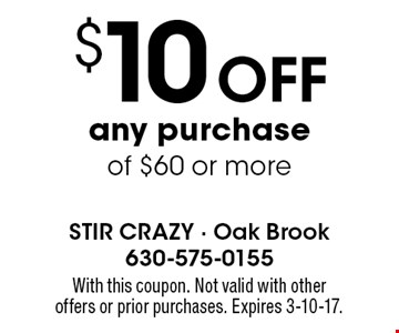 $10 OFF any purchase of $60 or more. With this coupon. Not valid with other offers or prior purchases. Expires 3-10-17.