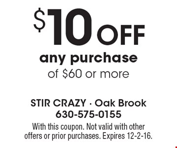 $10 off any purchase of $60 or more. With this coupon. Not valid with other offers or prior purchases. Expires 12-2-16.