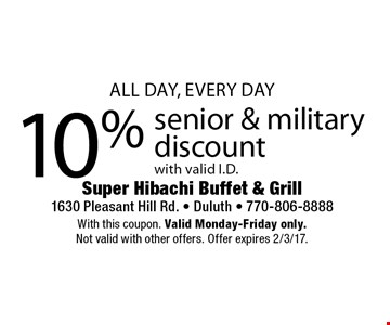 10% senior & military discount with valid I.D.. With this coupon. Valid Monday-Friday only. Not valid with other offers. Offer expires 2/3/17.