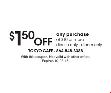 $1.50 OFF any purchase of $10 or more, dine in only - dinner only. With this coupon. Not valid with other offers. Expires 10-28-16.