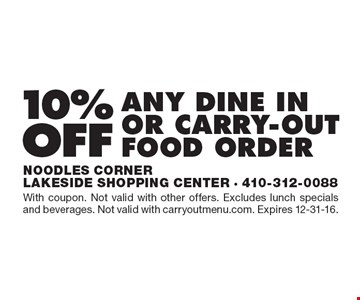 10% off any dine in or carry-out food order. With coupon. Not valid with other offers. Excludes lunch specials and beverages. Not valid with carryout menu.com. Expires 12-31-16.