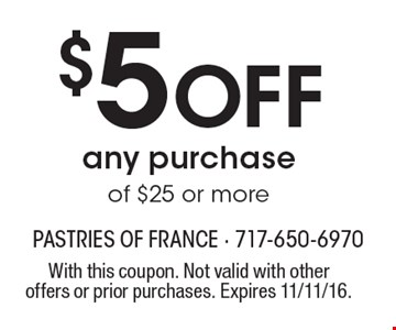$5 Off any purchase of $25 or more. With this coupon. Not valid with other offers or prior purchases. Expires 11/11/16.