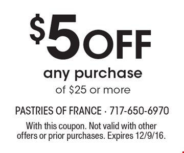 $5 Off any purchase of $25 or more. With this coupon. Not valid with other offers or prior purchases. Expires 12/9/16.