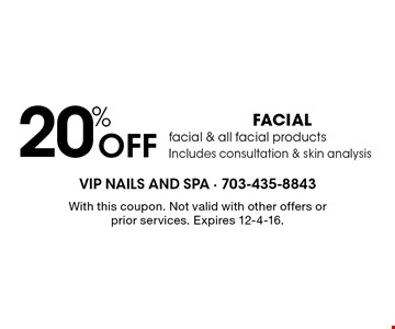 20% FACIAL facial & all facial productsIncludes consultation & skin analysis. With this coupon. Not valid with other offers or prior services. Expires 12-4-16.