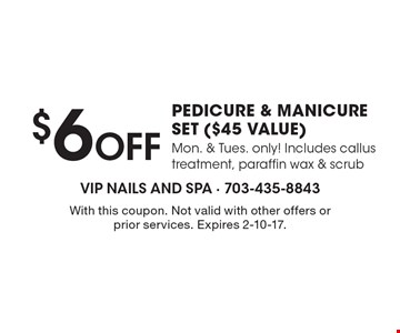 $6 Off PEDICURE & MANICURE SET ($45 VALUE) Mon. & Tues. only. Includes callus treatment, paraffin wax & scrub. With this coupon. Not valid with other offers or prior services. Expires 2-10-17.