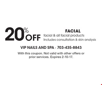 20% FACIAL. Facial & all facial products. Includes consultation & skin analysis. With this coupon. Not valid with other offers or prior services. Expires 2-10-17.