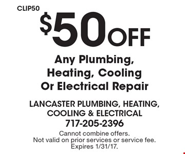 $50 off any plumbing, heating, cooling or electrical repair. Cannot combine offers. Not valid on prior services or service fee. Expires 1/31/17.