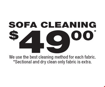 $49* sofa cleaning. We use the best cleaning method for each fabric. *Sectional and dry clean only fabric is extra.