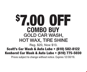 $7.00 OFF Combo Buy, Gold Car Wash, Hot Wax, Tire Shine, Reg. $20, Now $13. Prices subject to change without notice. Expires 12/30/16.