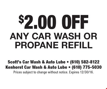 $2.00 OFF Any car wash or propane refill. Prices subject to change without notice. Expires 12/30/16.