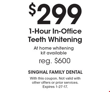 $299 1-Hour In-Office Teeth Whitening. Reg. $600. At home whitening kit available. With this coupon. Not valid with other offers or prior services. Expires 1-27-17.