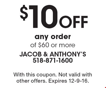 $10 Off any order of $60 or more. With this coupon. Not valid with other offers. Expires 12-9-16.
