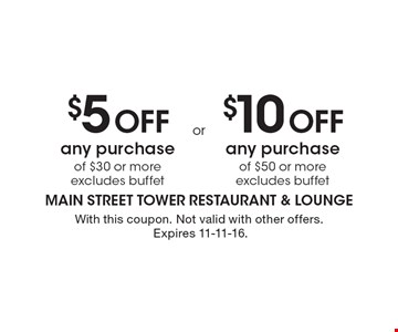 $5 Off any purchase of $30 or more. Excludes buffet OR $10 Off any purchase of $50 or more. Excludes buffet. With this coupon. Not valid with other offers. Expires 11-11-16.
