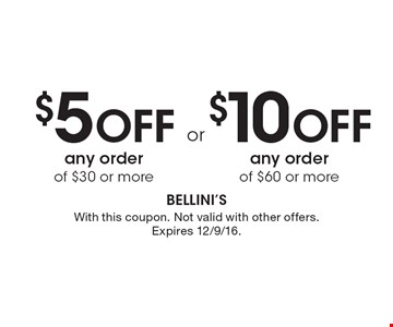$10 Off any order of $60 or more. $5 Off any order of $30 or more. . With this coupon. Not valid with other offers. Expires 12/9/16.
