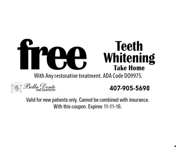 Free Teeth Whitening Take Home with any restorative treatment. ADA Code DO9975. Valid for new patients only. Cannot be combined with insurance.With this coupon. Expires 11-11-16.