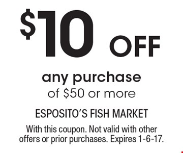 $10 off any purchase of $50 or more. With this coupon. Not valid with other offers or prior purchases. Expires 1-6-17.