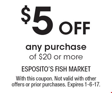$5 off any purchase of $20 or more. With this coupon. Not valid with other offers or prior purchases. Expires 1-6-17.