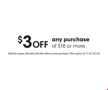 $3 Off any purchase of $18 or more. With this coupon. Not valid with other offers or prior purchases. Offer expires 12-17-16. CC1116
