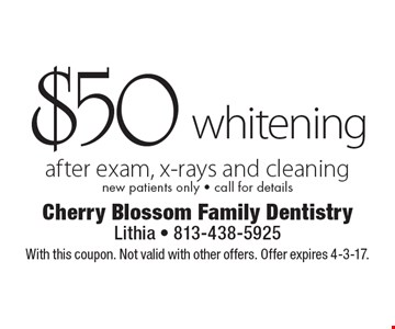 $50 whitening after exam, x-rays and cleaning. New patients only - call for details. With this coupon. Not valid with other offers. Offer expires 4-3-17.