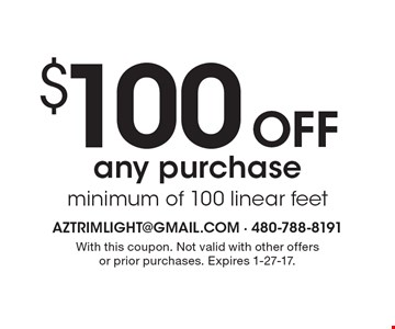 $100 OFF any purchase minimum of 100 linear feet. With this coupon. Not valid with other offers or prior purchases. Expires 1-27-17.