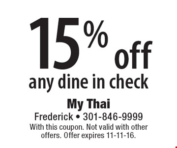 15% off any dine in check. With this coupon. Not valid with other offers. Offer expires 11-11-16.
