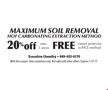 MAXIMUM SOIL REMOVAL - Hot carbonating extraction method. FREE carpet protector w/HCE method. 20% off. Min.3 areas. With this coupon. New customers only. Not valid with other offers. Expires 1-27-17.