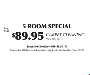 Carpet Cleaning $89.95 5 Room Special. Max 900 sq. ft.. Bonnet method. With this coupon. New customers only. Not valid with other offers. Expires 1-27-17.