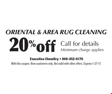 20% off oriental & area rug cleaning. Call for details. Minimum charge applies. With this coupon. New customers only. Not valid with other offers. Expires 1-27-17.