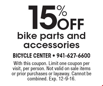 15% off bike parts and accessories. With this coupon. Limit one coupon per visit, per person. Not valid on sale items or prior purchases or layaway. Cannot be combined. Exp. 12-9-16.