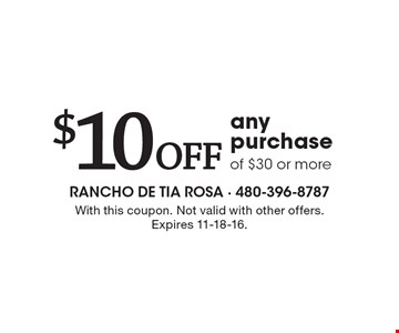 $10 Off any purchase of $30 or more. With this coupon. Not valid with other offers. Expires 11-18-16.