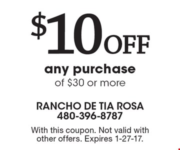 $10 off any purchase of $30 or more. With this coupon. Not valid with other offers. Expires 1-27-17.