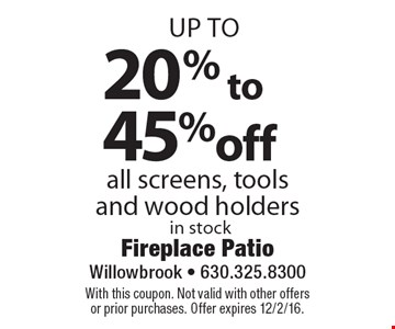 Up to 20% to 45%off all screens, tools and wood holders in stock. With this coupon. Not valid with other offers or prior purchases. Offer expires 12/2/16.