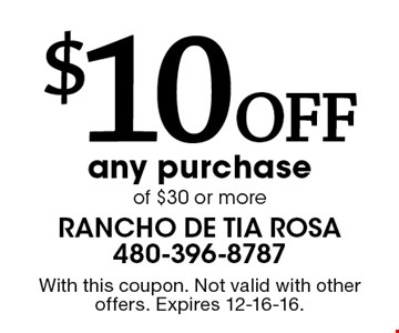 $10 Off any purchase of $30 or more. With this coupon. Not valid with other offers. Expires 12-16-16.