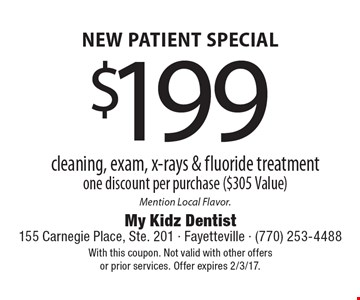 NEW PATIENT SPECIAL! $199 cleaning, exam, x-rays & fluoride treatment. One discount per purchase ($305 Value) Mention Local Flavor. With this coupon. Not valid with other offers or prior services. Offer expires 2/3/17.