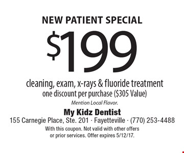 NEW PATIENT SPECIAL. $199 cleaning, exam, x-rays & fluoride treatment. One discount per purchase ($305 Value). Mention Local Flavor. With this coupon. Not valid with other offers or prior services. Offer expires 5/12/17.