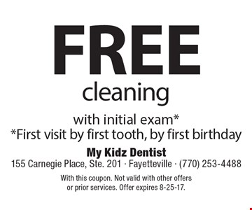 Free cleaning with initial exam. First visit by first tooth, by first birthday. With this coupon. Not valid with other offers or prior services. Offer expires 8-25-17.