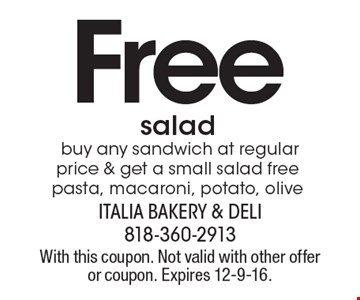 Free salad buy any sandwich at regular price & get a small salad free. Pasta, macaroni, potato, olive. With this coupon. Not valid with other offer or coupon. Expires 12-9-16.