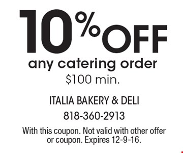 10% OFF any catering order $100 min. With this coupon. Not valid with other offer or coupon. Expires 12-9-16.