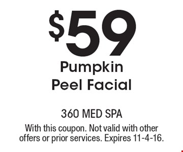 $59 Pumpkin Peel Facial. With this coupon. Not valid with other offers or prior services. Expires 11-4-16.