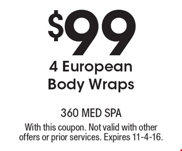 $99 4 European Body Wraps. With this coupon. Not valid with other offers or prior services. Expires 11-4-16.