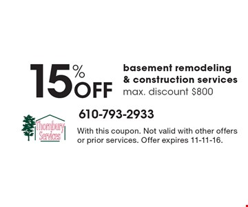 15% Off basement remodeling & construction services. Max. discount $800. With this coupon. Not valid with other offers or prior services. Offer expires 11-11-16.
